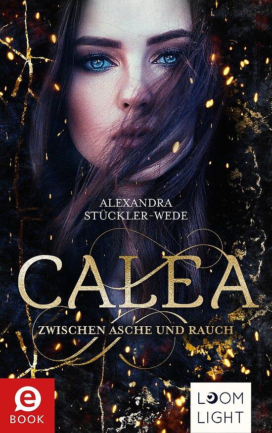 Bücherblog. Neuerscheinungen. Buchcover. Calea von Alexandra Stückler-Wede. Fantasy. Jugendbuch. Loomlight.